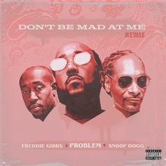 "Problem Releases Star-Studded ""Don't Be Mad At Me"" Remix With Freddie Gibbs & Snoop Dogg"