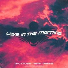 """Thutmose & Rema Connect With R3HAB For """"Love In The Morning"""""""