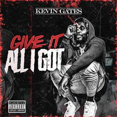 """Kevin Gates Drops A Motivational Gem With """"Give It All I Got"""""""