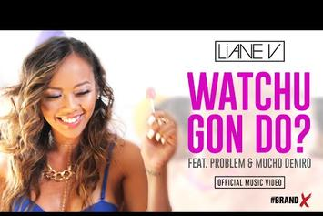 "Liane V Feat. Problem & Mucho Deniro ""Watchu Gon Do?"" Video"